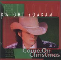 "Dwight Yoakam, ""Come On Christmas"""